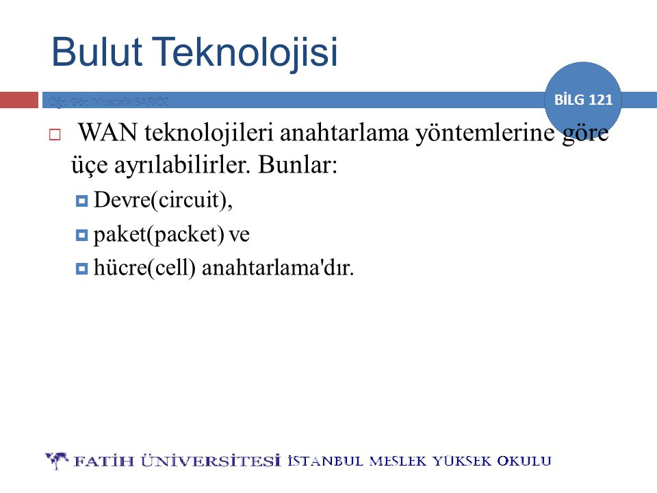 Bulut Teknolojisi WAN teknolojileri anahtarlama yöntemlerine göre üçe ayrılabilirler. Bunlar: Devre(circuit),