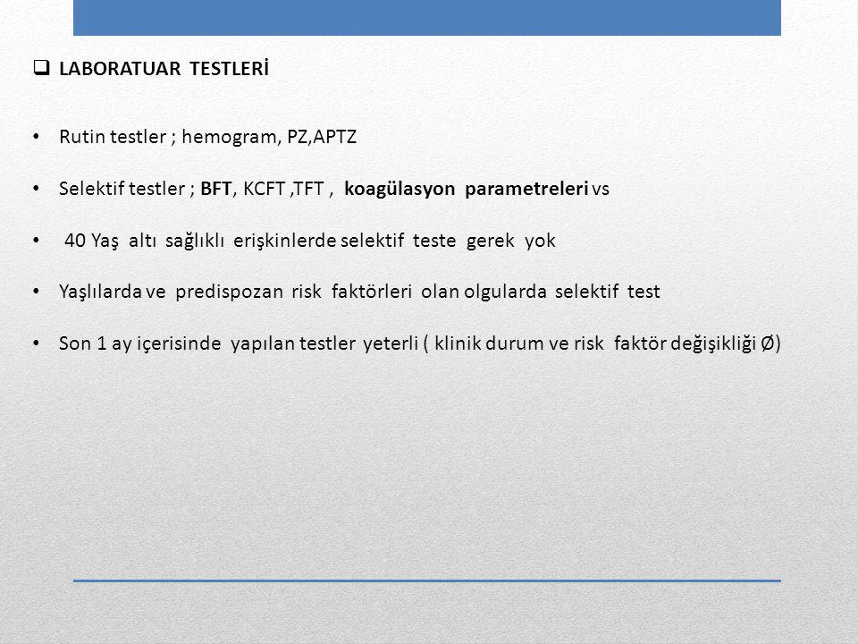 LABORATUAR TESTLERİ Rutin testler ; hemogram, PZ,APTZ. Selektif testler ; BFT, KCFT ,TFT , koagülasyon parametreleri vs.