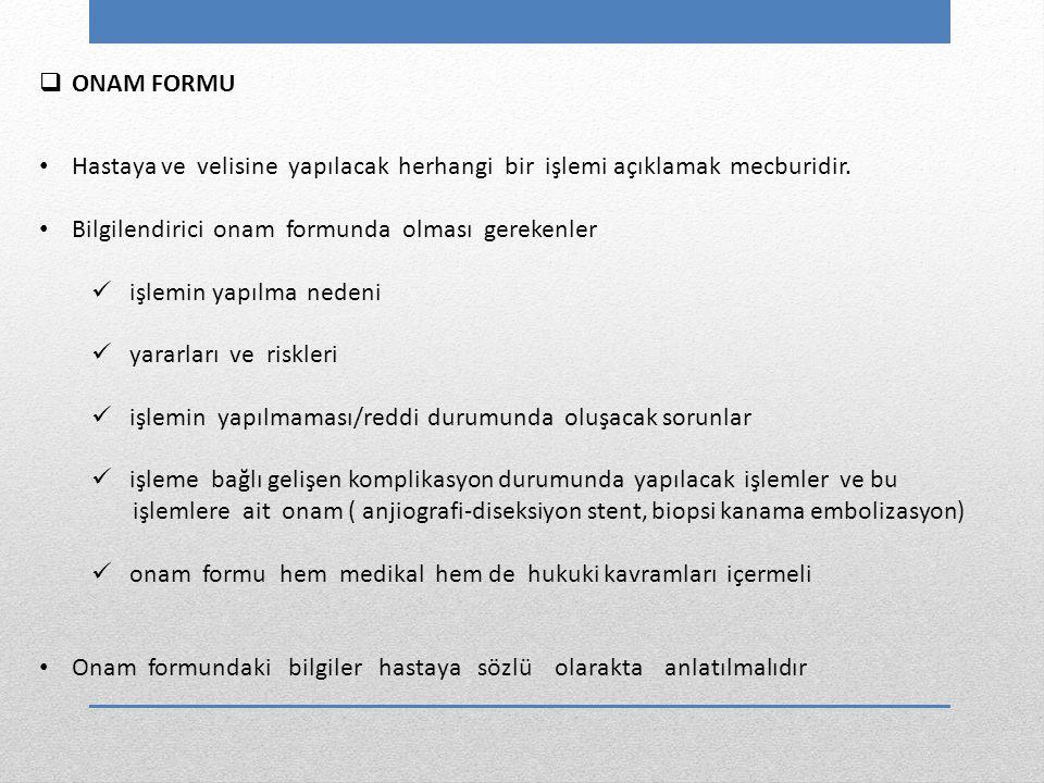 ONAM FORMU Hastaya ve velisine yapılacak herhangi bir işlemi açıklamak mecburidir. Bilgilendirici onam formunda olması gerekenler.