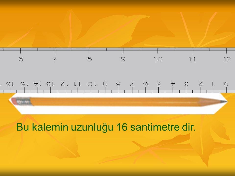 Bu kalemin uzunluğu 16 santimetre dir.