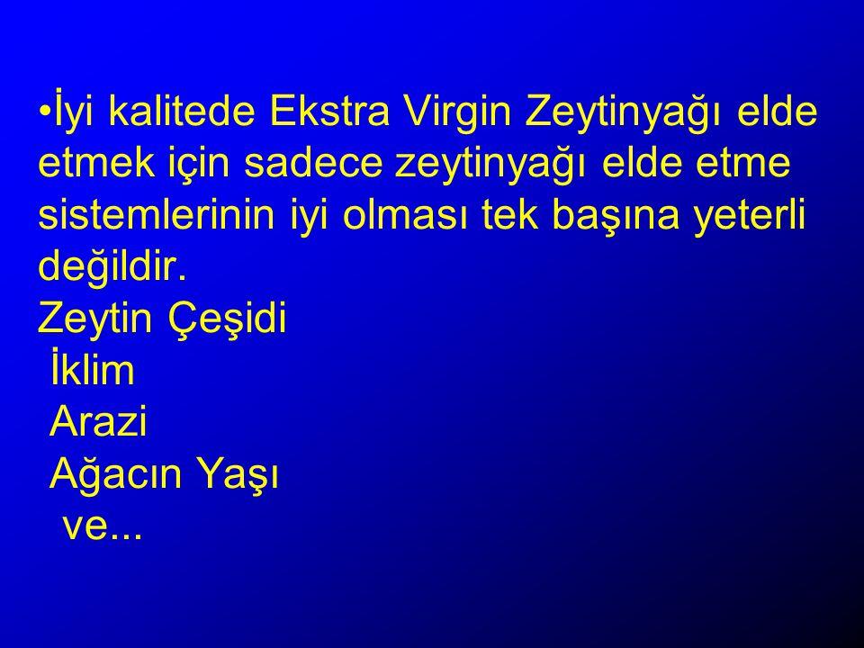 İyi kalitede Ekstra Virgin Zeytinyağı elde etmek için sadece zeytinyağı elde etme sistemlerinin iyi olması tek başına yeterli değildir.