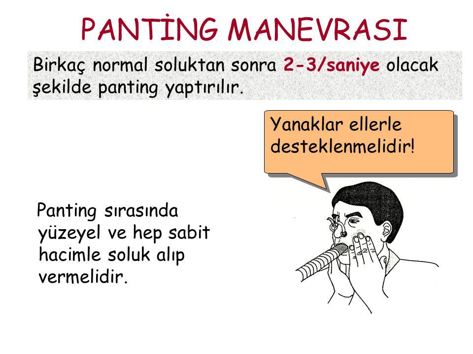 PANTİNG MANEVRASI Birkaç normal soluktan sonra 2-3/saniye olacak şekilde panting yaptırılır. Yanaklar ellerle desteklenmelidir!