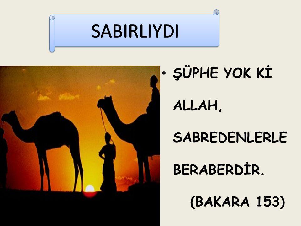 SABIRLIYDI ŞÜPHE YOK Kİ ALLAH, SABREDENLERLE BERABERDİR. (BAKARA 153)