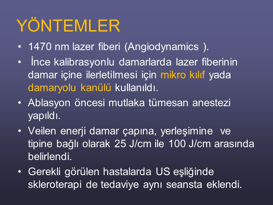 YÖNTEMLER 1470 nm lazer fiberi (Angiodynamics ).