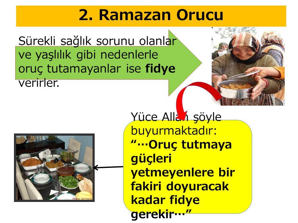 2. Ramazan Orucu Sürekli sağlık sorunu olanlar ve yaşlılık gibi nedenlerle oruç tutamayanlar ise fidye verirler.