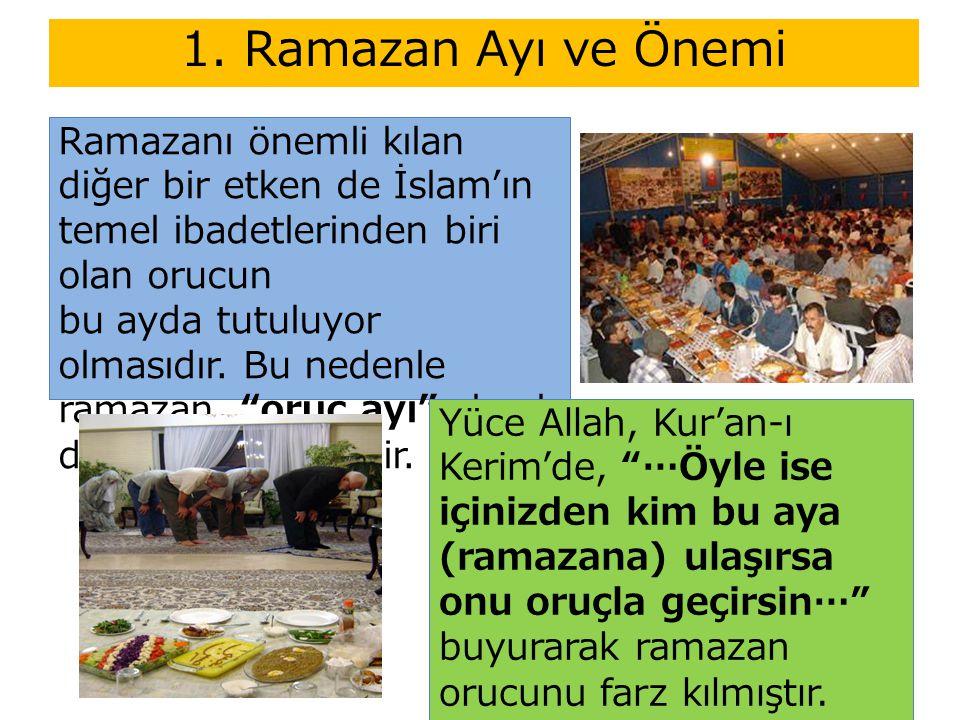 1. Ramazan Ayı ve Önemi Ramazanı önemli kılan diğer bir etken de İslam'ın temel ibadetlerinden biri olan orucun.