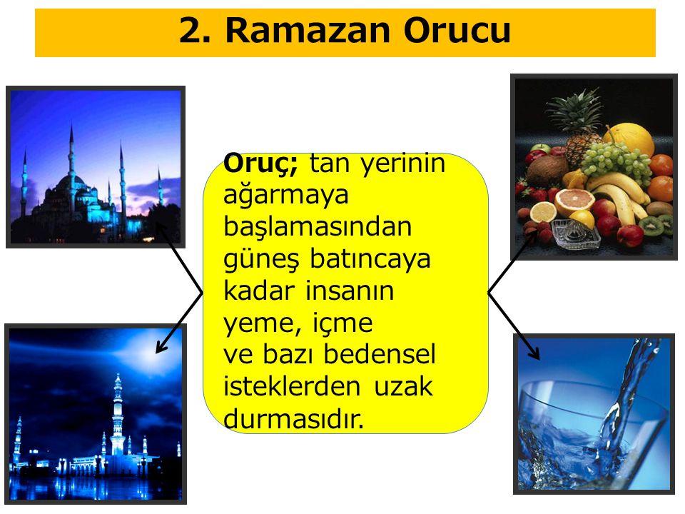 2. Ramazan Orucu Oruç; tan yerinin ağarmaya başlamasından güneş batıncaya kadar insanın yeme, içme.