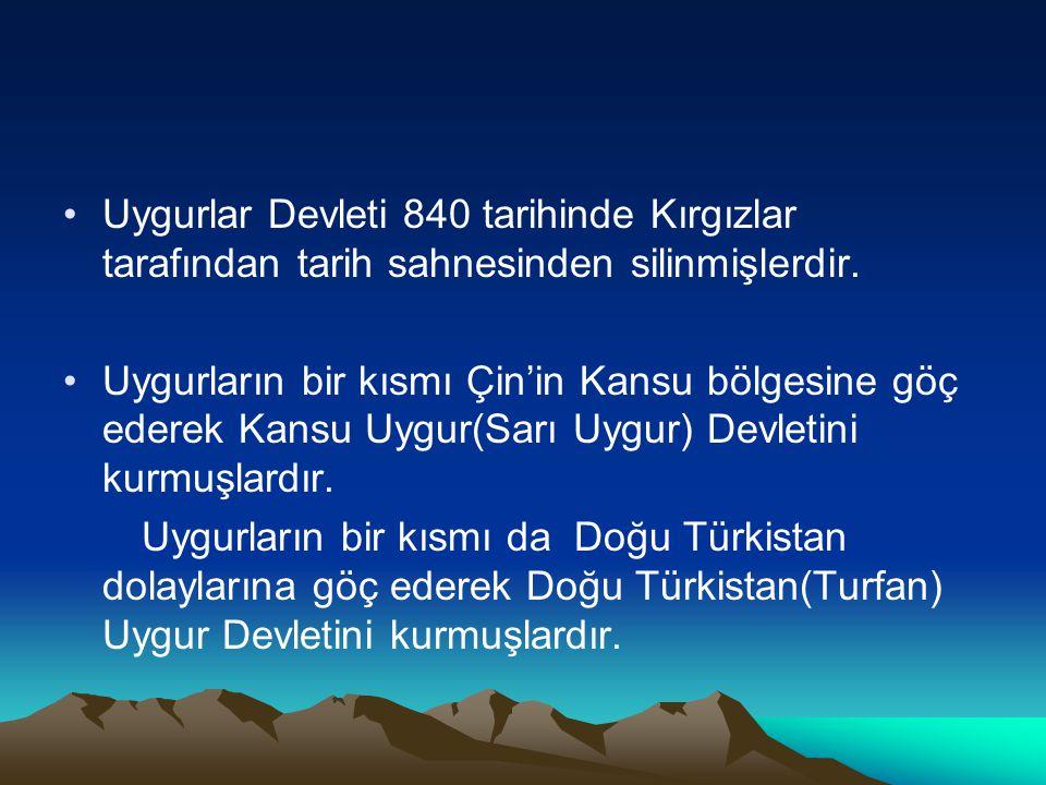 Uygurlar Devleti 840 tarihinde Kırgızlar tarafından tarih sahnesinden silinmişlerdir.