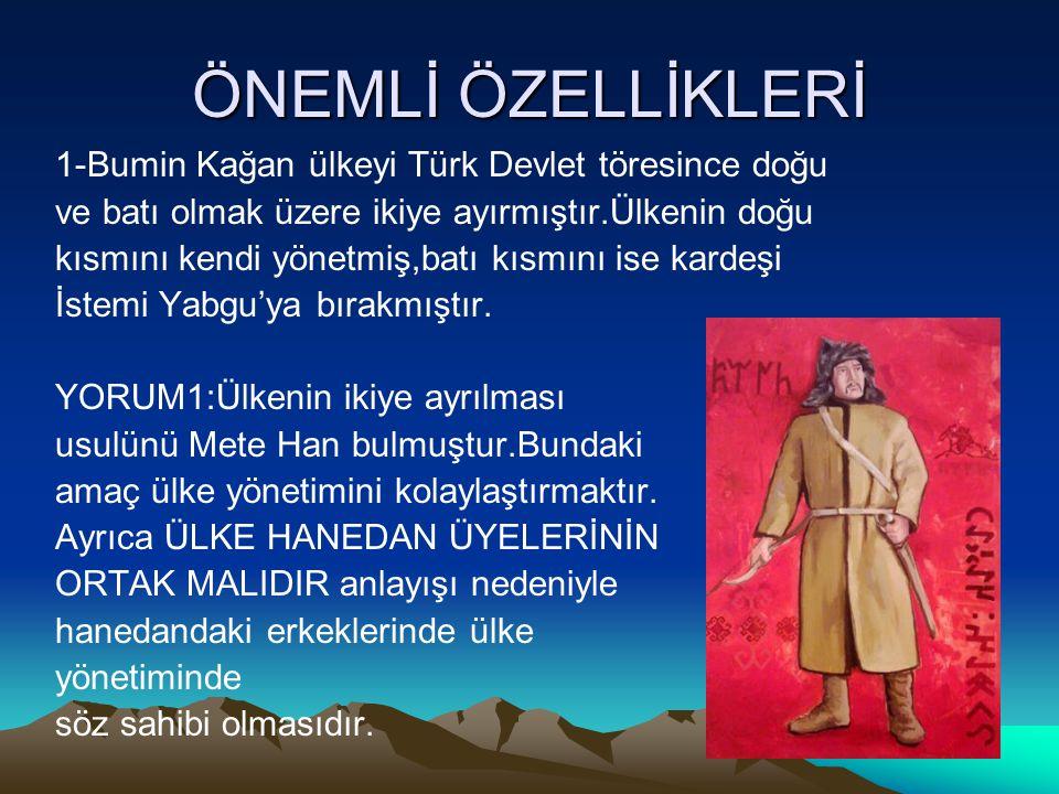 ÖNEMLİ ÖZELLİKLERİ 1-Bumin Kağan ülkeyi Türk Devlet töresince doğu