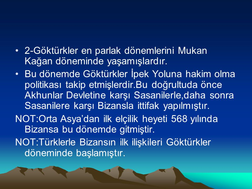2-Göktürkler en parlak dönemlerini Mukan Kağan döneminde yaşamışlardır.