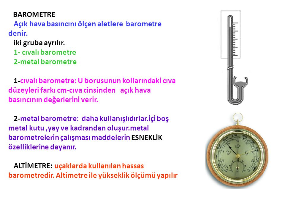Açık hava basıncını ölçen aletlere barometre denir. iki gruba ayrılır.