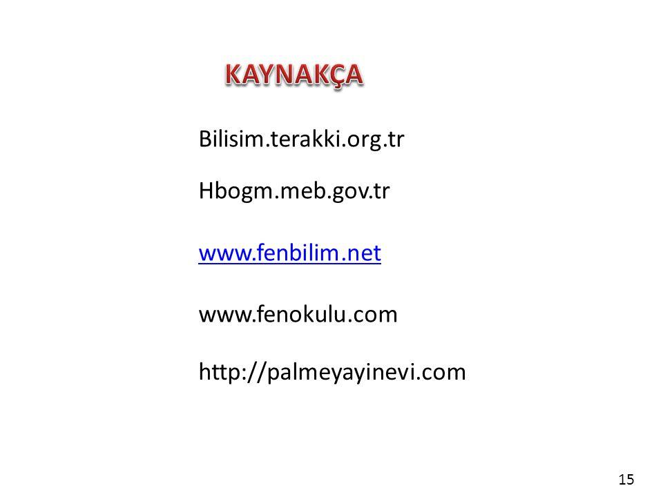 KAYNAKÇA Bilisim.terakki.org.tr Hbogm.meb.gov.tr www.fenbilim.net