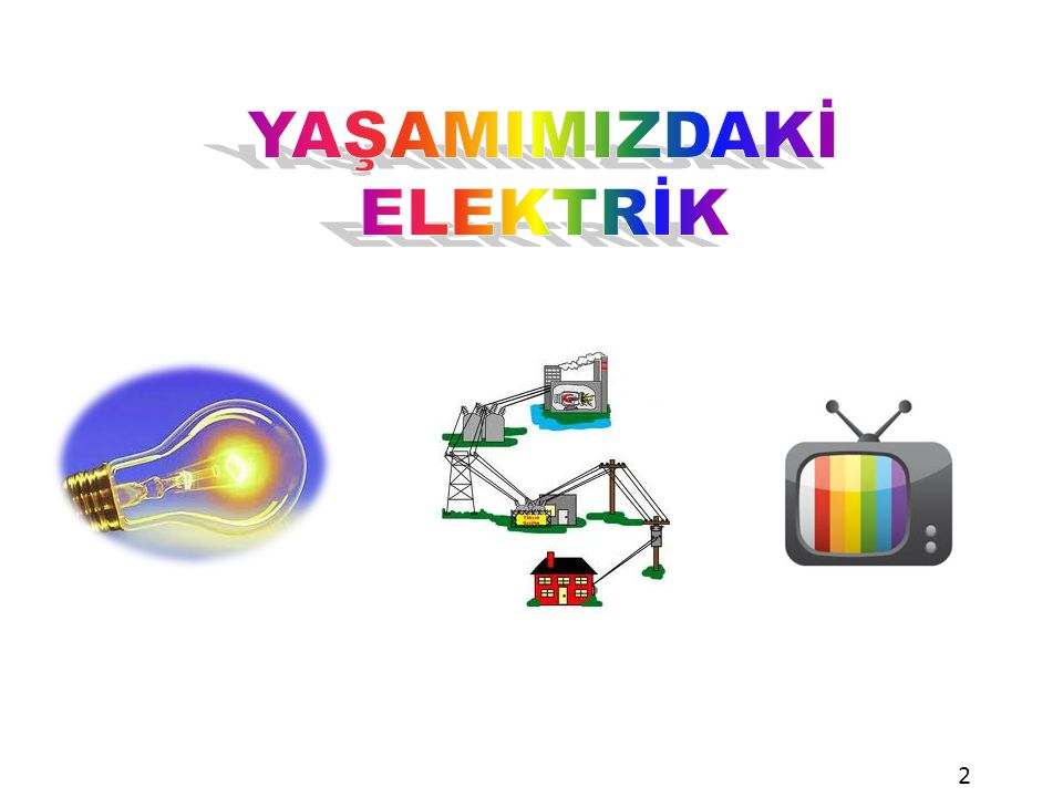 YAŞAMIMIZDAKİ ELEKTRİK 2