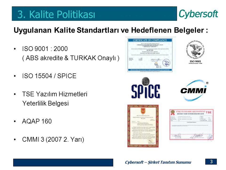 3. Kalite Politikası Uygulanan Kalite Standartları ve Hedeflenen Belgeler : ISO 9001 : 2000. ( ABS akredite & TURKAK Onaylı )