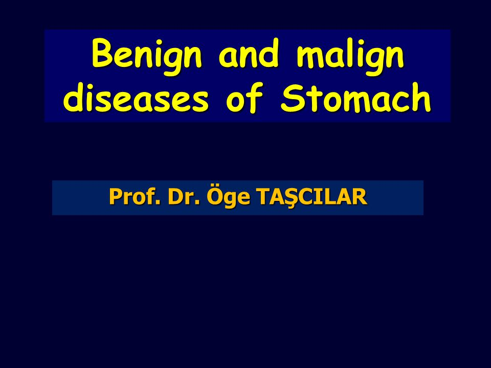 Benign and malign diseases of Stomach