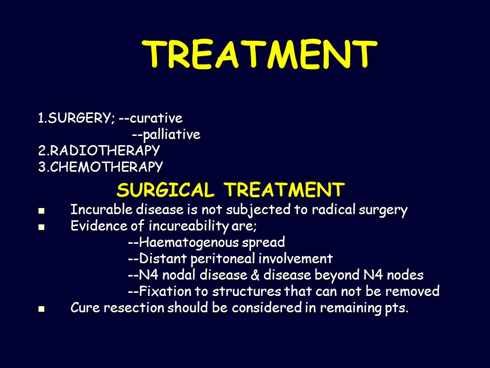 TREATMENT SURGICAL TREATMENT 1.SURGERY; --curative --palliative