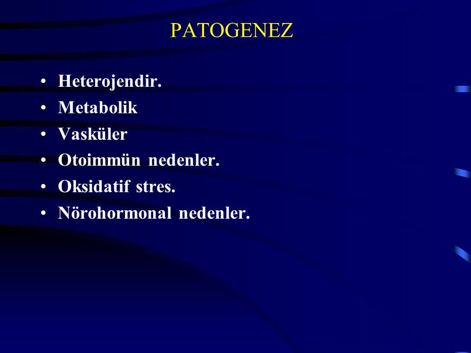 PATOGENEZ Heterojendir. Metabolik Vasküler Otoimmün nedenler.