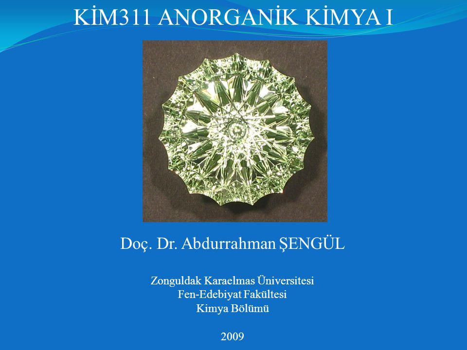 KİM311 ANORGANİK KİMYA I Doç. Dr. Abdurrahman ŞENGÜL