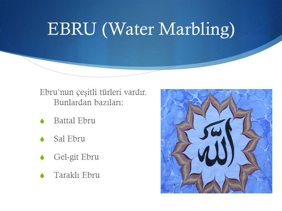 EBRU (Water Marbling) Ebru'nun çeşitli türleri vardır. Bunlardan bazıları: Battal Ebru. Sal Ebru.