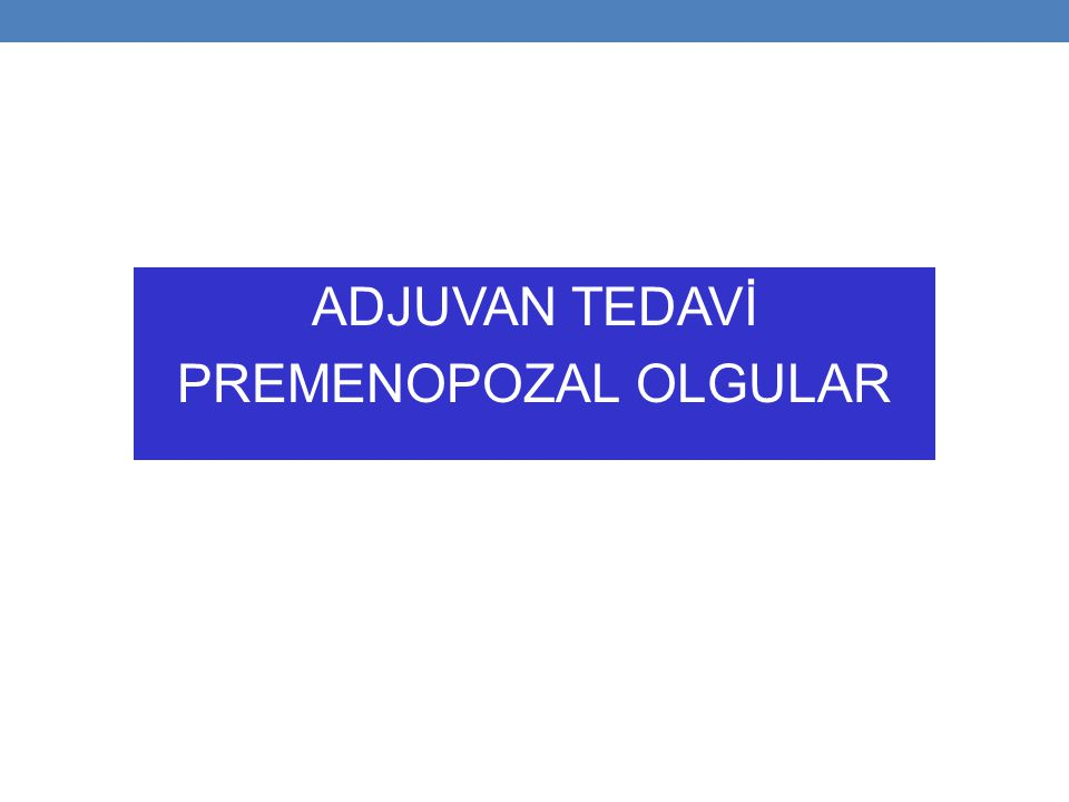 ADJUVAN TEDAVİ PREMENOPOZAL OLGULAR