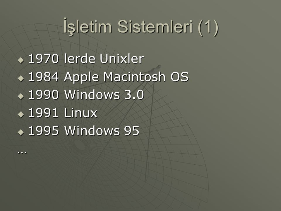 İşletim Sistemleri (1) 1970 lerde Unixler 1984 Apple Macintosh OS