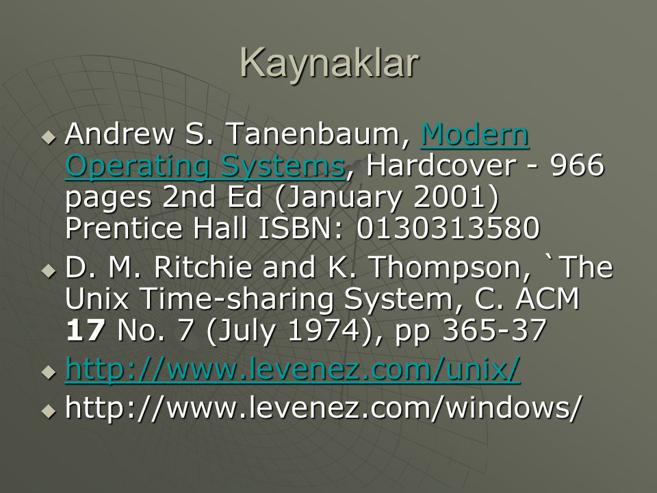 Kaynaklar Andrew S. Tanenbaum, Modern Operating Systems, Hardcover - 966 pages 2nd Ed (January 2001) Prentice Hall ISBN: 0130313580.
