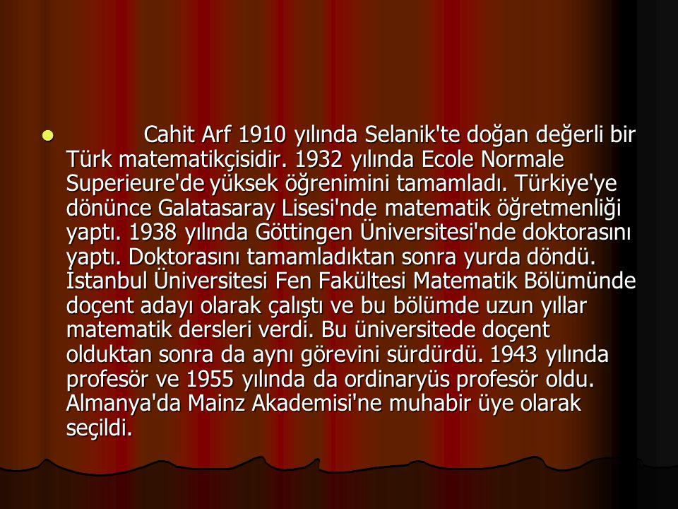 Cahit Arf 1910 yılında Selanik te doğan değerli bir Türk matematikçisidir.