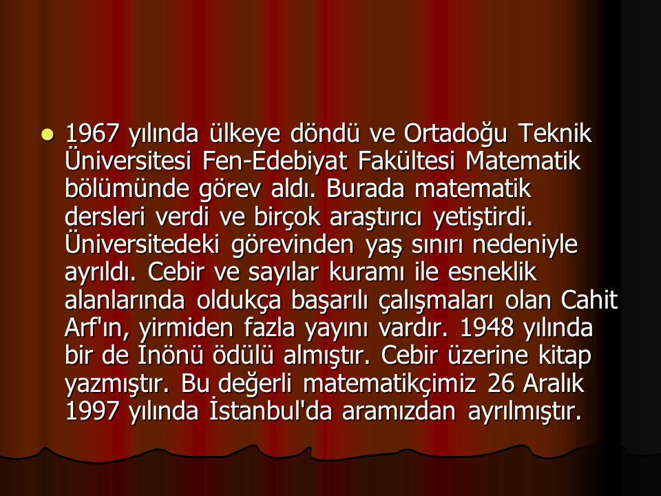 1967 yılında ülkeye döndü ve Ortadoğu Teknik Üniversitesi Fen-Edebiyat Fakültesi Matematik bölümünde görev aldı.