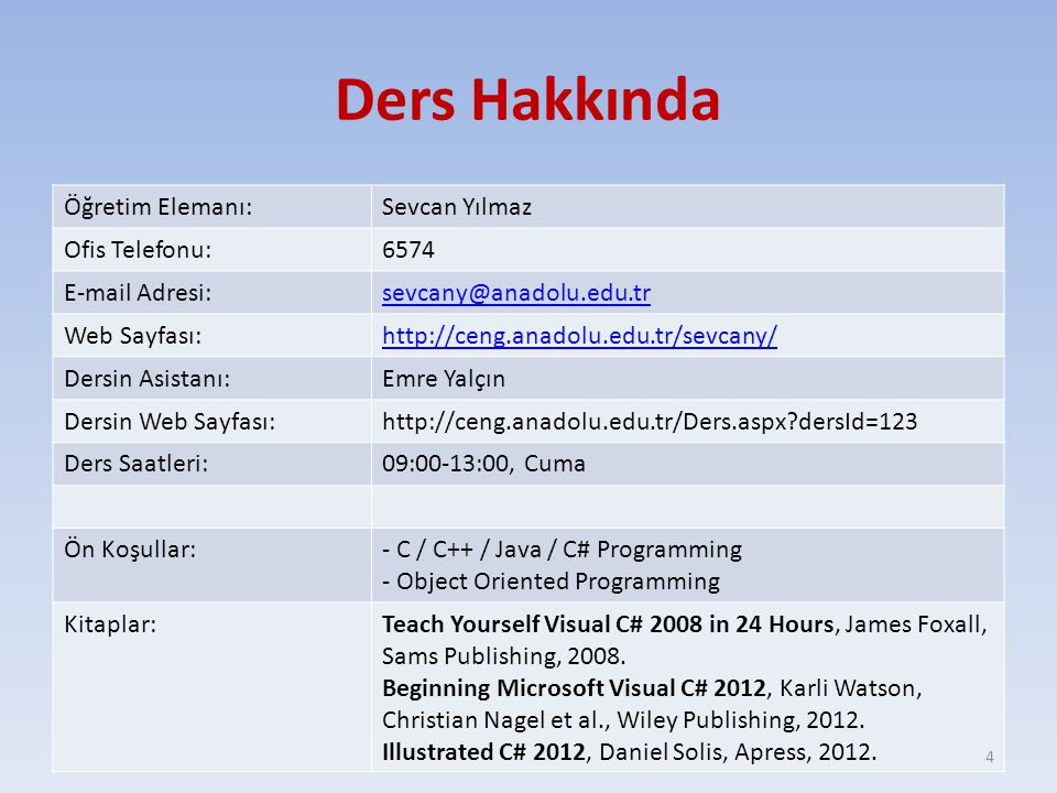 Ders Hakkında Öğretim Elemanı: Sevcan Yılmaz Ofis Telefonu: 6574