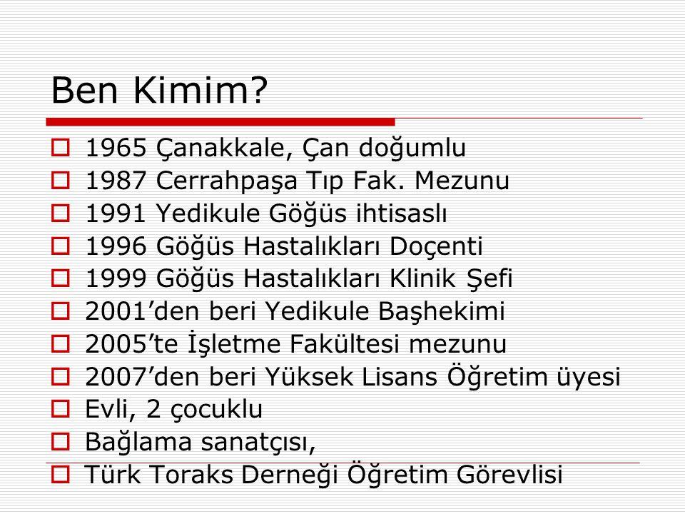 Ben Kimim 1965 Çanakkale, Çan doğumlu 1987 Cerrahpaşa Tıp Fak. Mezunu