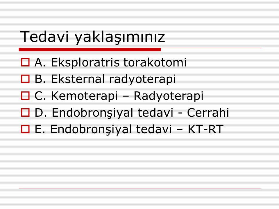 Tedavi yaklaşımınız A. Eksploratris torakotomi
