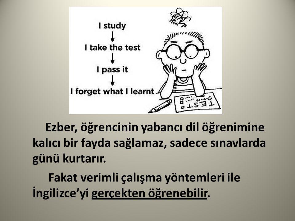 Ezber, öğrencinin yabancı dil öğrenimine kalıcı bir fayda sağlamaz, sadece sınavlarda günü kurtarır.