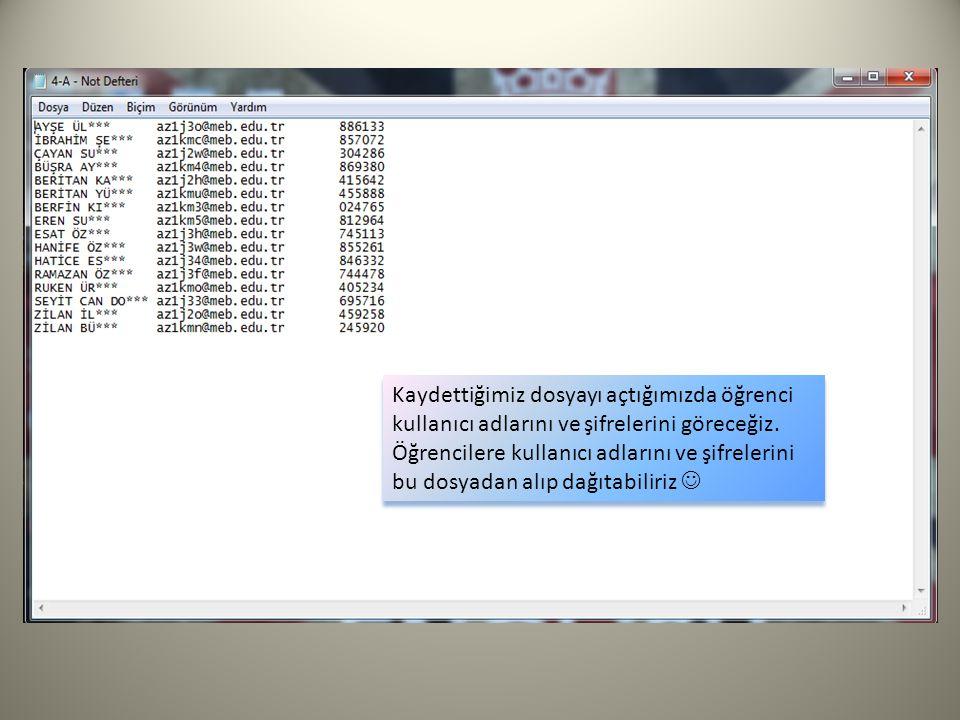 Kaydettiğimiz dosyayı açtığımızda öğrenci kullanıcı adlarını ve şifrelerini göreceğiz.
