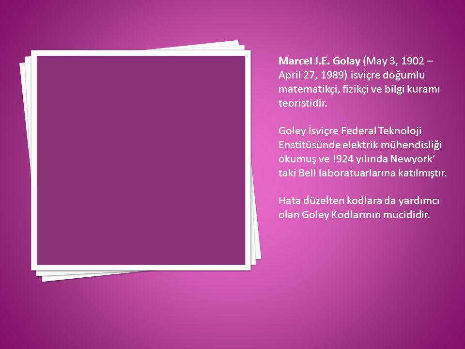 Marcel J.E. Golay (May 3, 1902 – April 27, 1989) isviçre doğumlu matematikçi, fizikçi ve bilgi kuramı teoristidir.