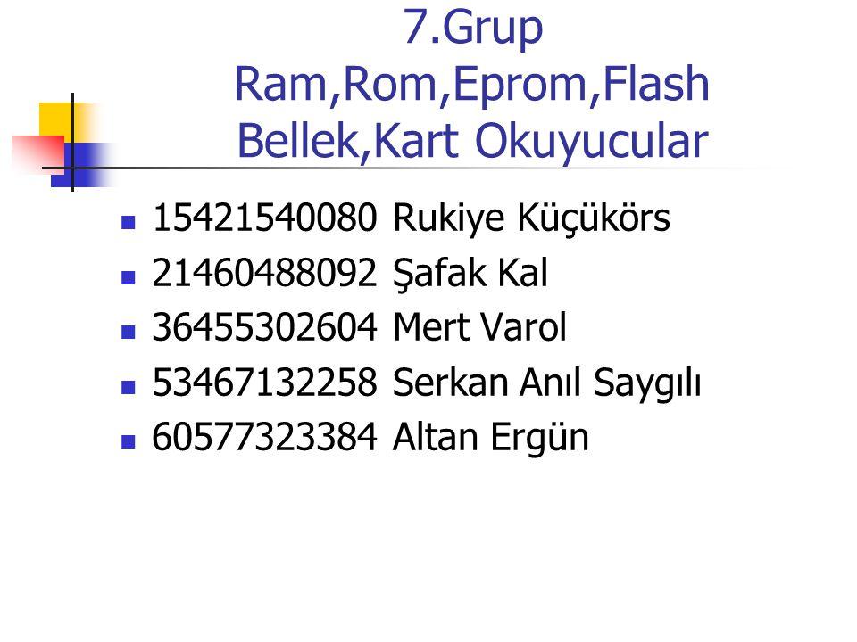 7.Grup Ram,Rom,Eprom,Flash Bellek,Kart Okuyucular