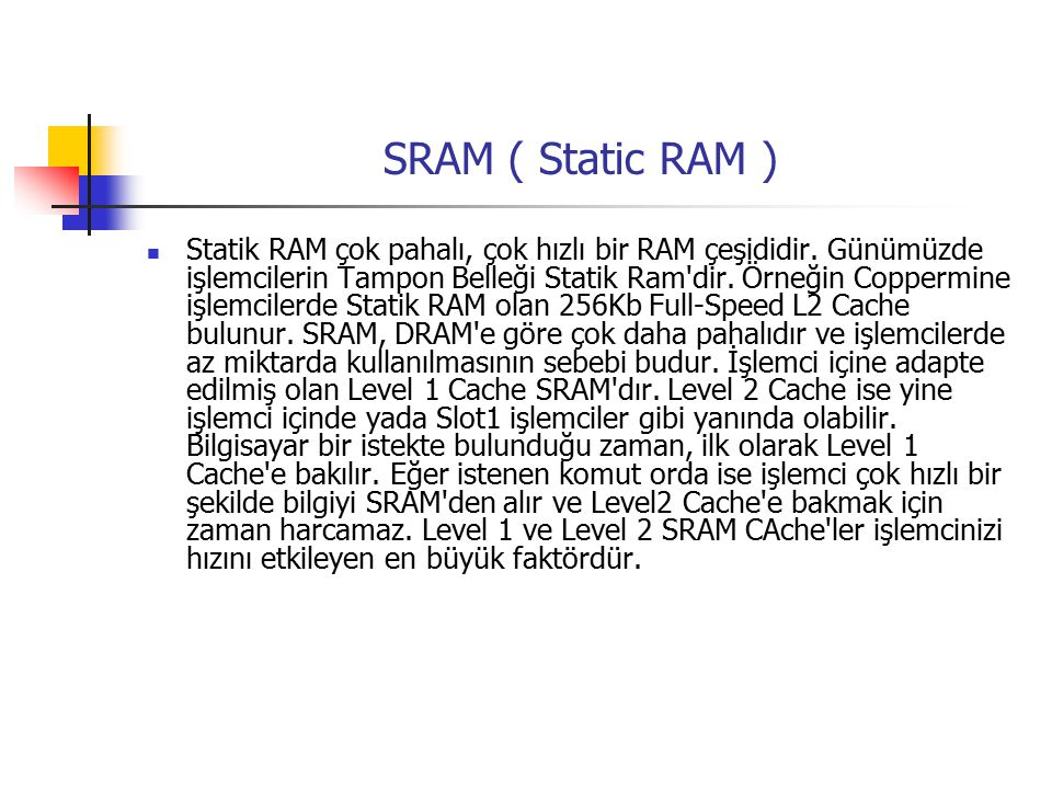 SRAM ( Static RAM )