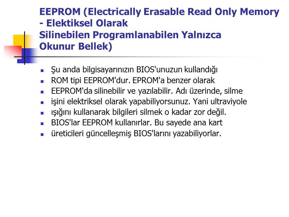 EEPROM (Electrically Erasable Read Only Memory - Elektiksel Olarak Silinebilen Programlanabilen Yalnızca Okunur Bellek)