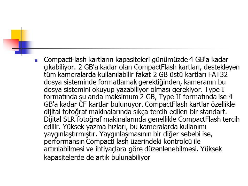 CompactFlash kartların kapasiteleri günümüzde 4 GB a kadar çıkabiliyor