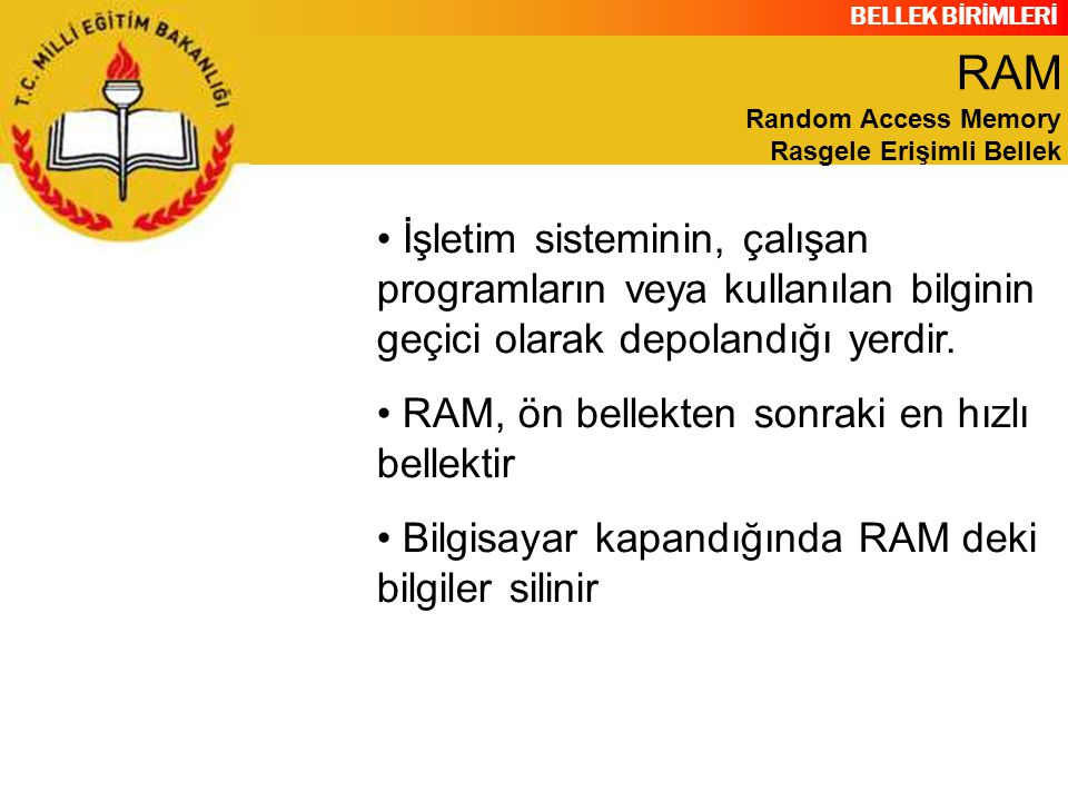 RAM Random Access Memory Rasgele Erişimli Bellek