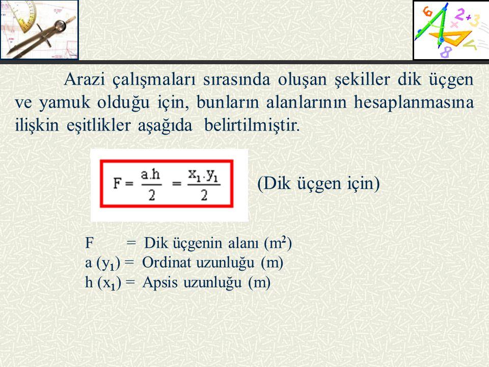 Arazi çalışmaları sırasında oluşan şekiller dik üçgen ve yamuk olduğu için, bunların alanlarının hesaplanmasına ilişkin eşitlikler aşağıda belirtilmiştir.