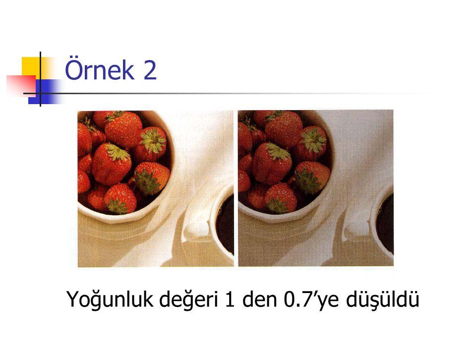 Örnek 2 Yoğunluk değeri 1 den 0.7'ye düşüldü
