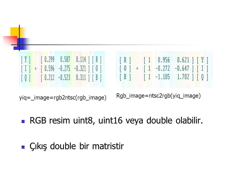 RGB resim uint8, uint16 veya double olabilir.