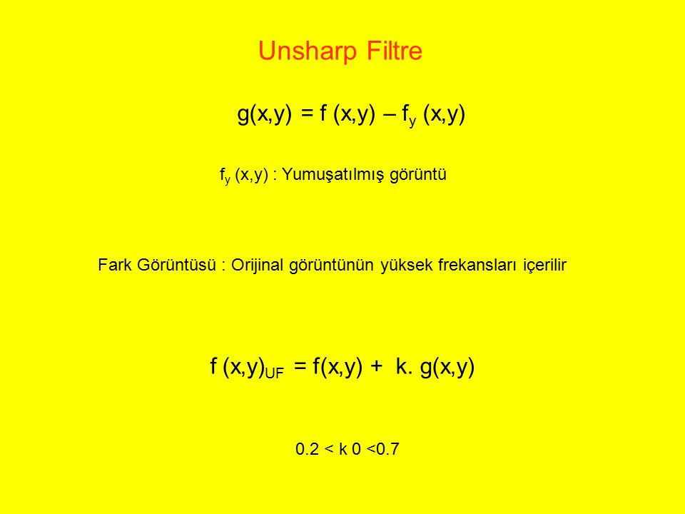 Unsharp Filtre g(x,y) = f (x,y) – fy (x,y)