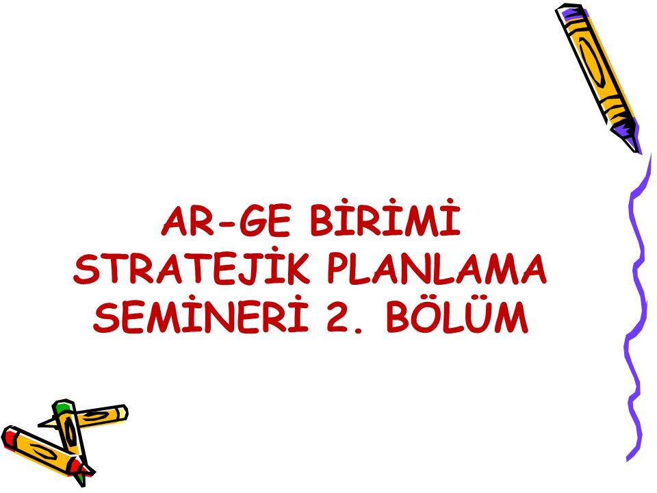 AR-GE BİRİMİ STRATEJİK PLANLAMA SEMİNERİ 2. BÖLÜM