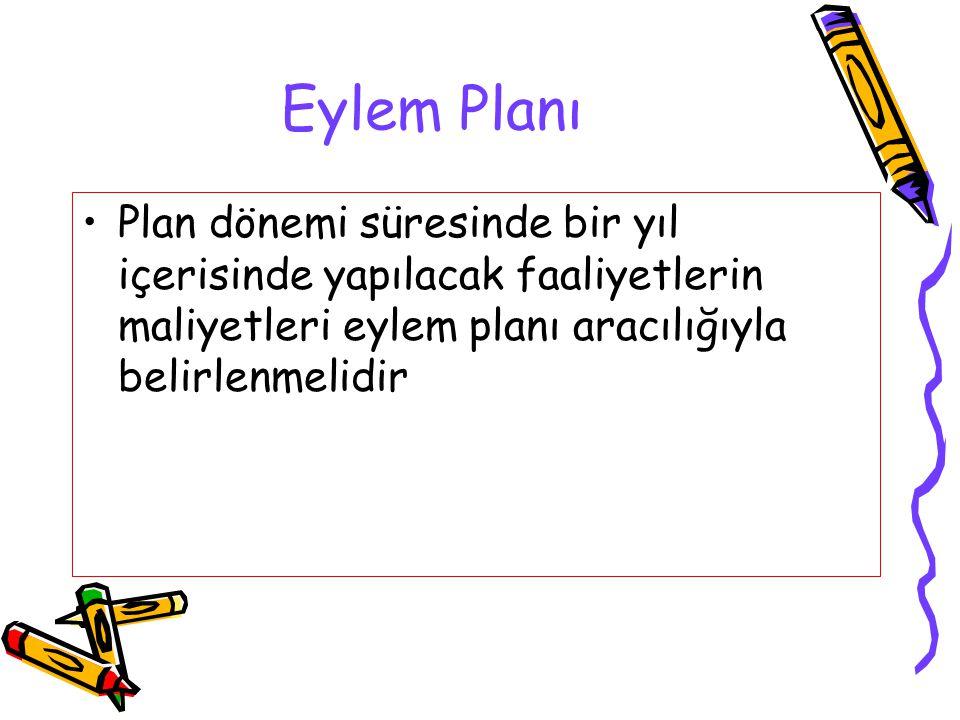 Eylem Planı Plan dönemi süresinde bir yıl içerisinde yapılacak faaliyetlerin maliyetleri eylem planı aracılığıyla belirlenmelidir.