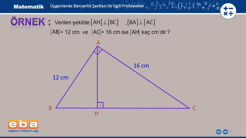 ÖRNEK : A 16 cm 12 cm B C H Verilen şekilde ,