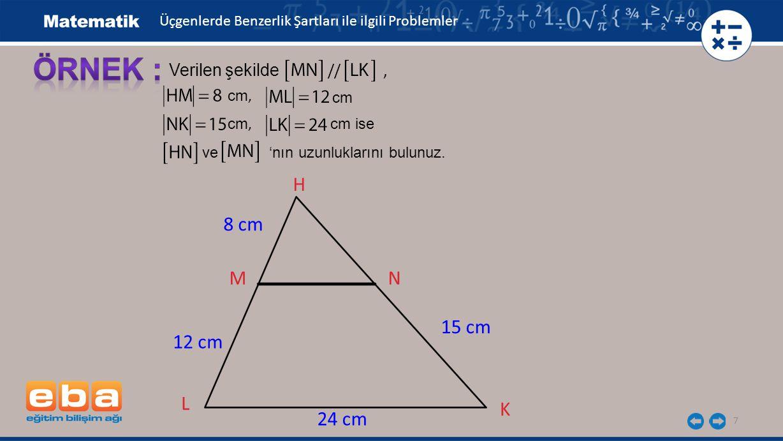 ÖRNEK : H 8 cm M N 15 cm 12 cm L K 24 cm Verilen şekilde // ,