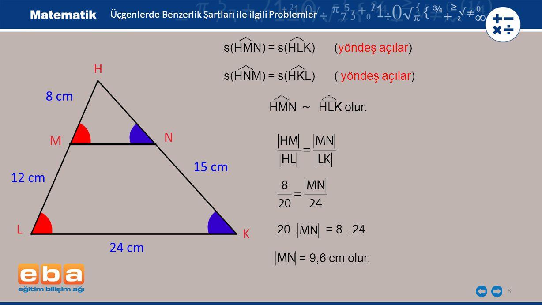 H 8 cm N M 15 cm 12 cm L K 24 cm s(HMN) = s(HLK) (yöndeş açılar)