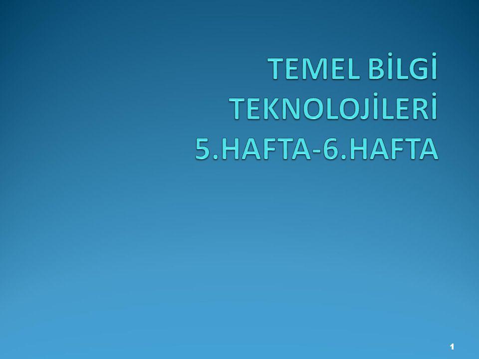 TEMEL BİLGİ TEKNOLOJİLERİ 5.HAFTA-6.HAFTA