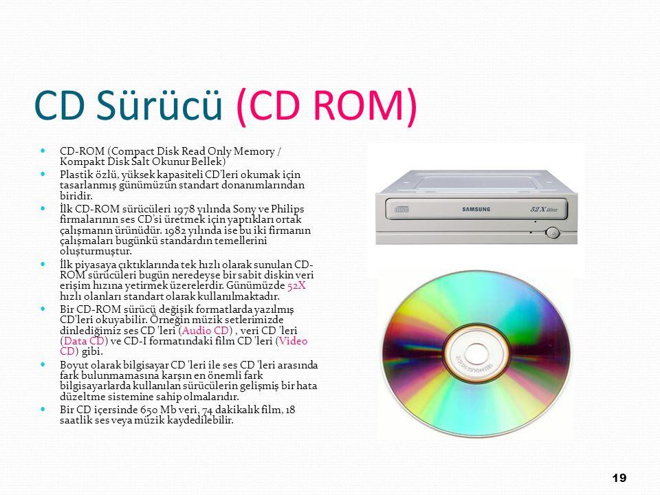 CD Sürücü (CD ROM) CD-ROM (Compact Disk Read Only Memory / Kompakt Disk Salt Okunur Bellek)